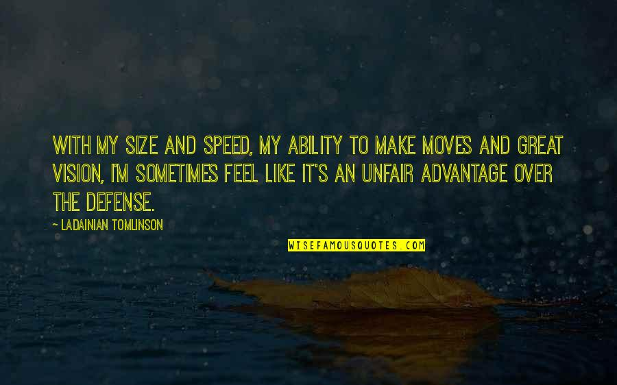 Make You Feel Great Quotes By LaDainian Tomlinson: With my size and speed, my ability to