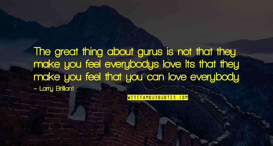 Make You Feel Great Quotes By Larry Brilliant: The great thing about gurus is not that
