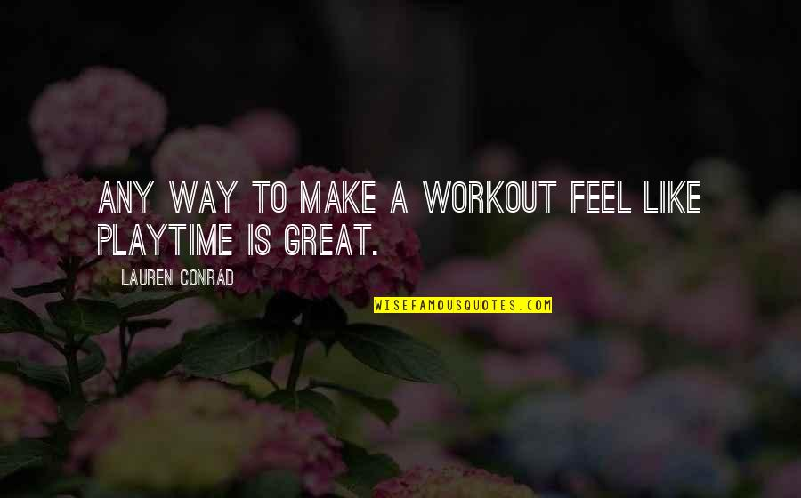 Make You Feel Great Quotes By Lauren Conrad: Any way to make a workout feel like
