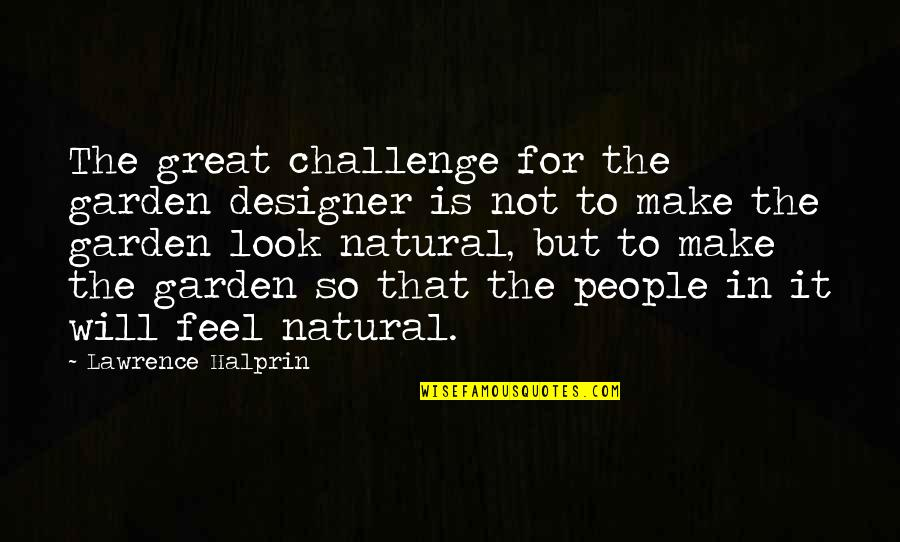 Make You Feel Great Quotes By Lawrence Halprin: The great challenge for the garden designer is