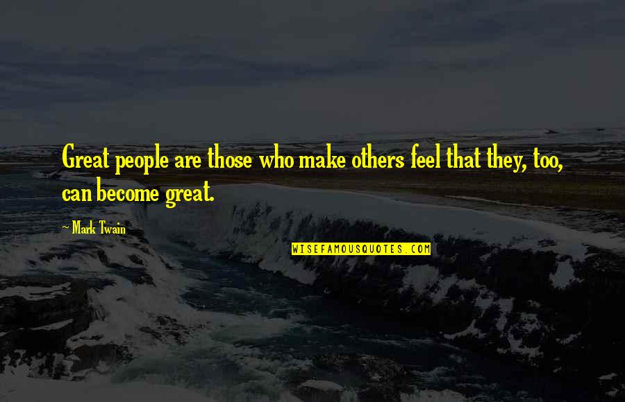 Make You Feel Great Quotes By Mark Twain: Great people are those who make others feel