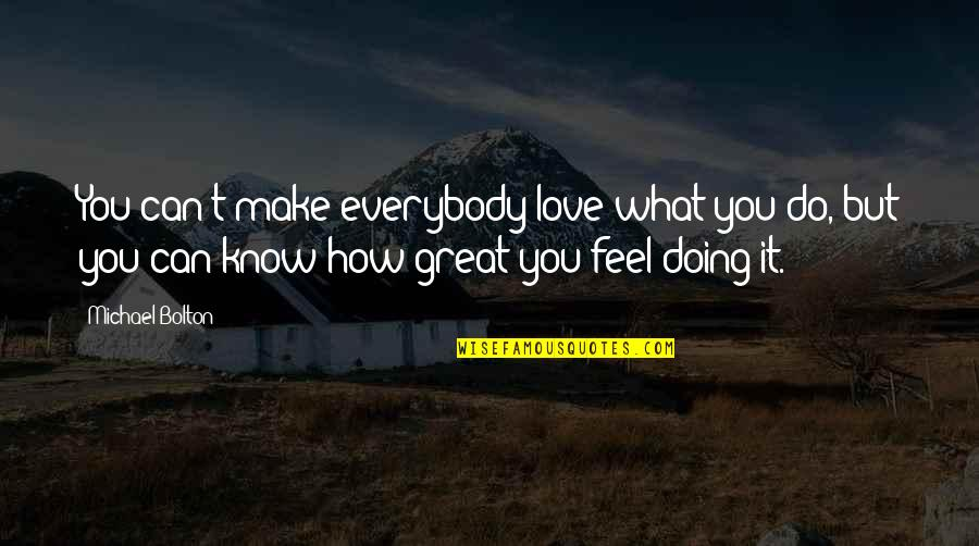 Make You Feel Great Quotes By Michael Bolton: You can't make everybody love what you do,