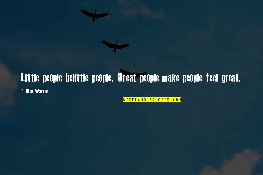 Make You Feel Great Quotes By Rick Warren: Little people belittle people. Great people make people