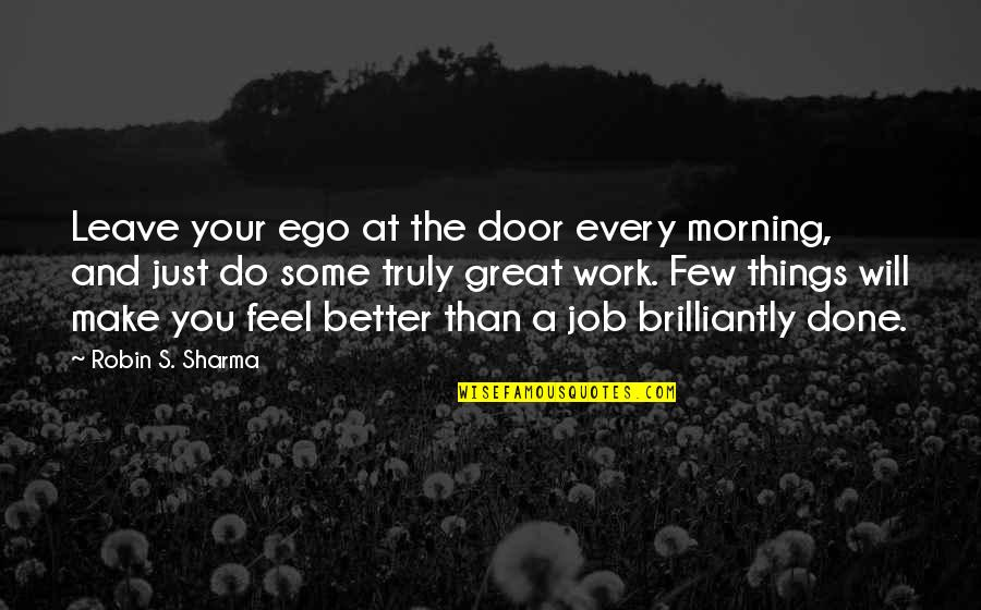 Make You Feel Great Quotes By Robin S. Sharma: Leave your ego at the door every morning,