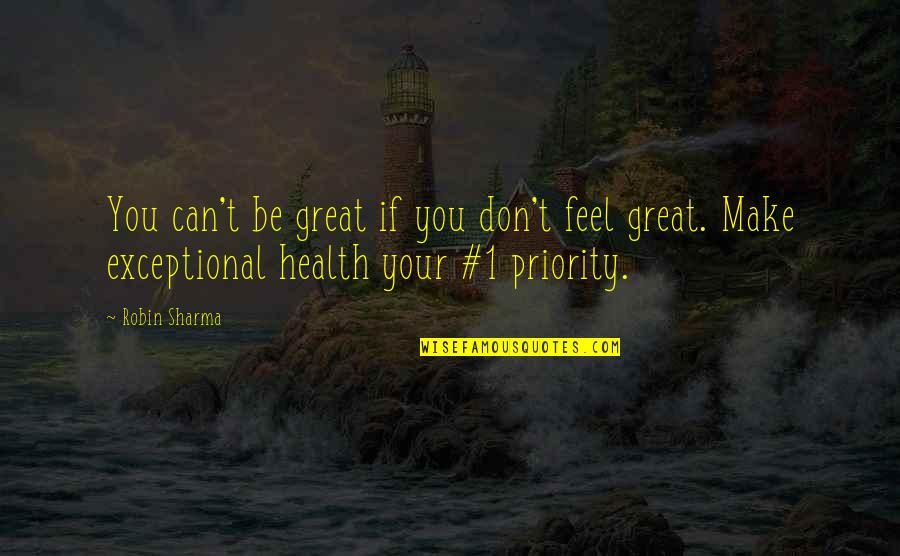 Make You Feel Great Quotes By Robin Sharma: You can't be great if you don't feel