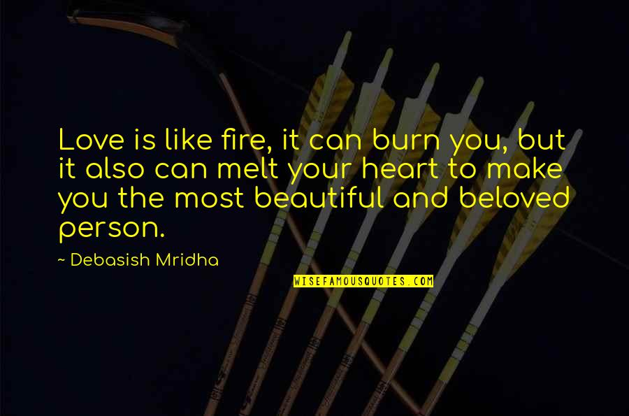 Make You Melt Quotes By Debasish Mridha: Love is like fire, it can burn you,