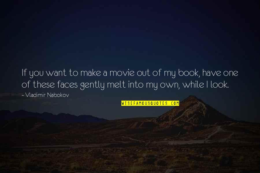 Make You Melt Quotes By Vladimir Nabokov: If you want to make a movie out