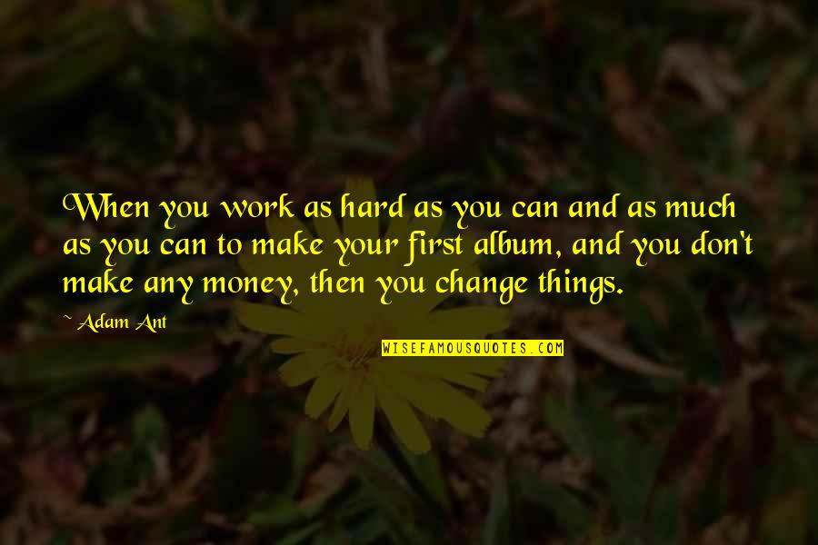 Make Your Money Quotes By Adam Ant: When you work as hard as you can