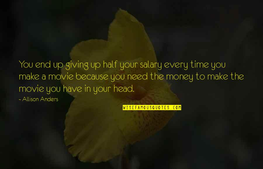 Make Your Money Quotes By Allison Anders: You end up giving up half your salary