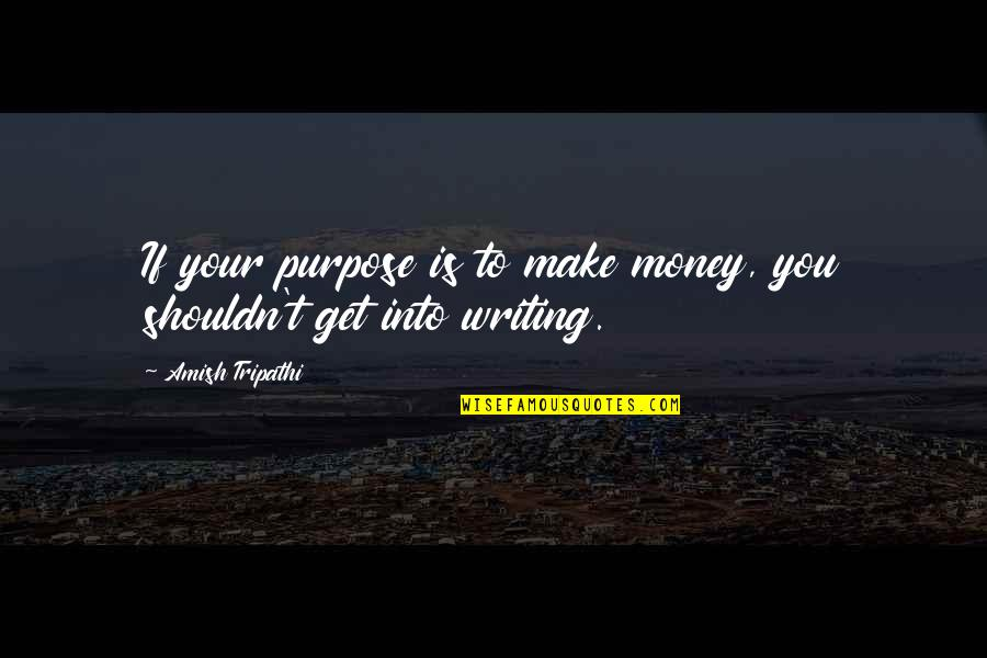 Make Your Money Quotes By Amish Tripathi: If your purpose is to make money, you