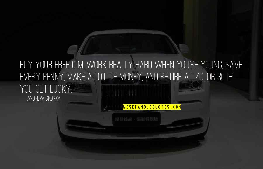 Make Your Money Quotes By Andrew Skurka: Buy your freedom. Work really hard when you're