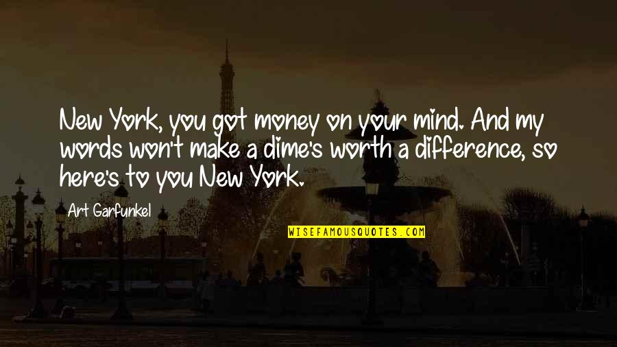 Make Your Money Quotes By Art Garfunkel: New York, you got money on your mind.