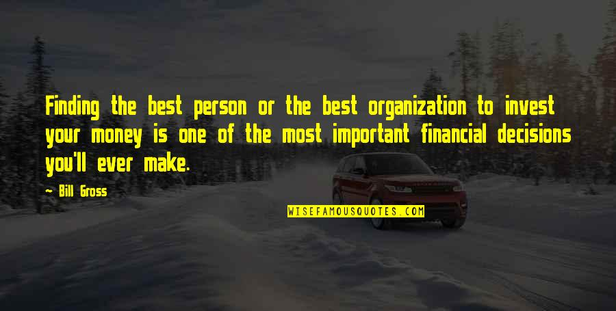 Make Your Money Quotes By Bill Gross: Finding the best person or the best organization