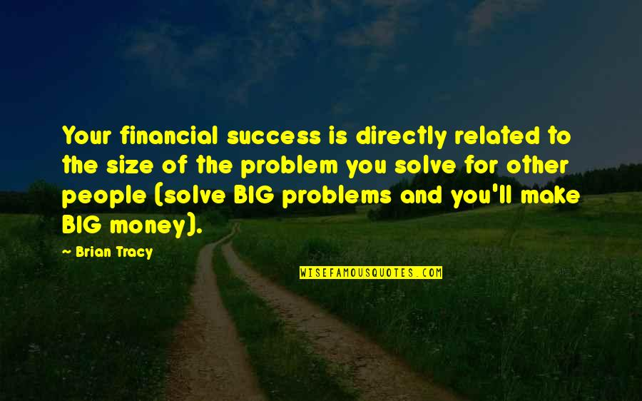 Make Your Money Quotes By Brian Tracy: Your financial success is directly related to the