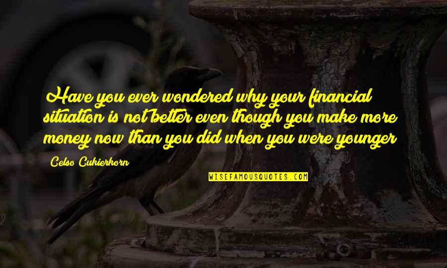Make Your Money Quotes By Celso Cukierkorn: Have you ever wondered why your financial situation
