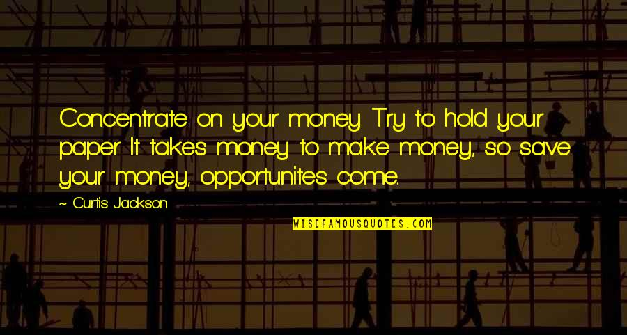 Make Your Money Quotes By Curtis Jackson: Concentrate on your money. Try to hold your