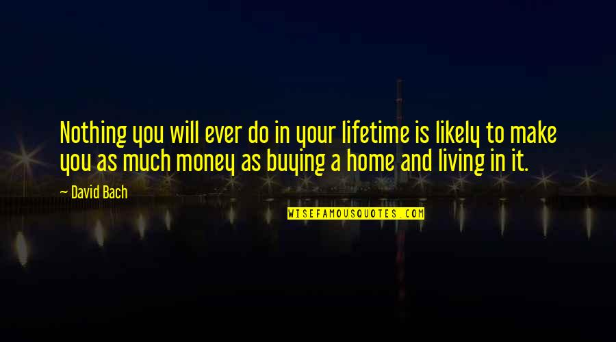 Make Your Money Quotes By David Bach: Nothing you will ever do in your lifetime
