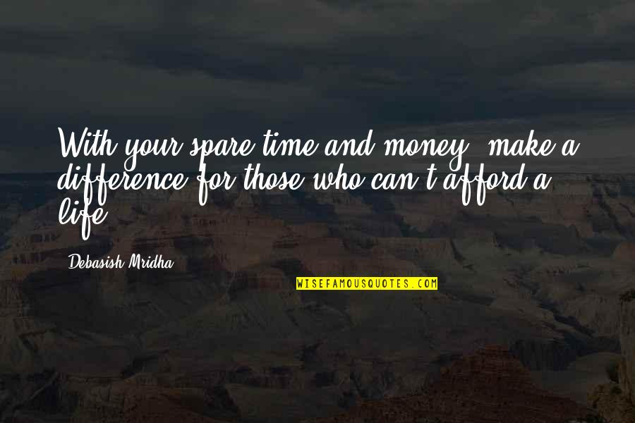 Make Your Money Quotes By Debasish Mridha: With your spare time and money, make a