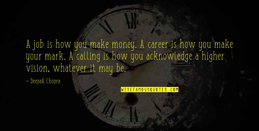 Make Your Money Quotes By Deepak Chopra: A job is how you make money. A