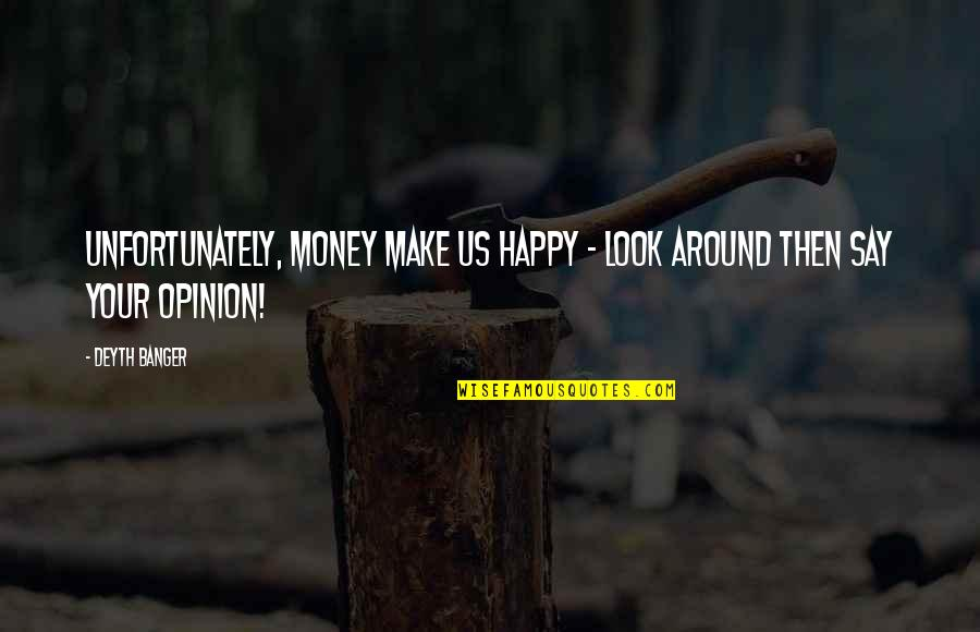 Make Your Money Quotes By Deyth Banger: Unfortunately, money make us happy - look around