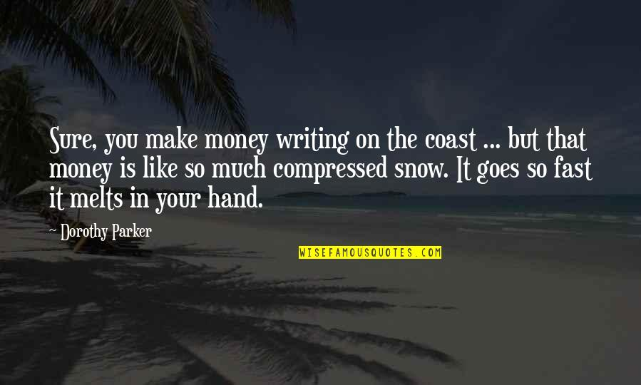 Make Your Money Quotes By Dorothy Parker: Sure, you make money writing on the coast