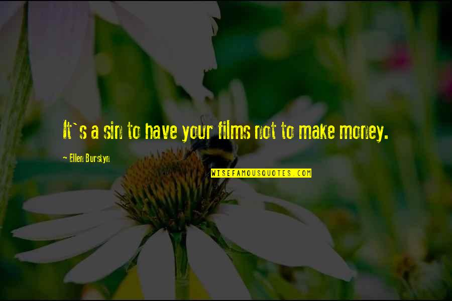Make Your Money Quotes By Ellen Burstyn: It's a sin to have your films not