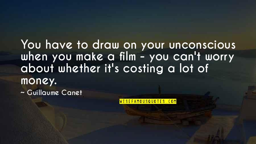 Make Your Money Quotes By Guillaume Canet: You have to draw on your unconscious when