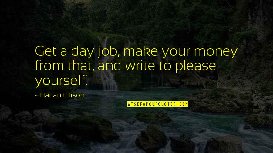 Make Your Money Quotes By Harlan Ellison: Get a day job, make your money from