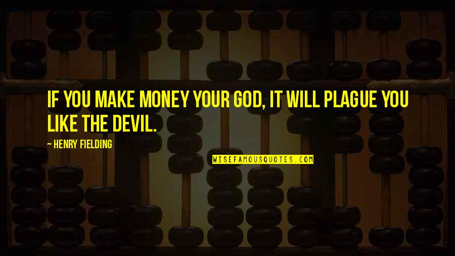 Make Your Money Quotes By Henry Fielding: If you make money your god, it will