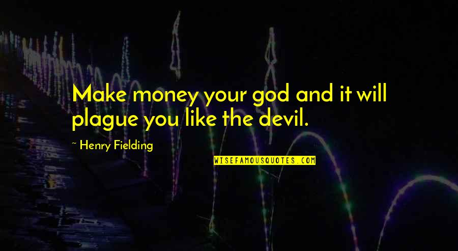 Make Your Money Quotes By Henry Fielding: Make money your god and it will plague