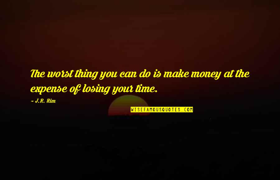 Make Your Money Quotes By J.R. Rim: The worst thing you can do is make