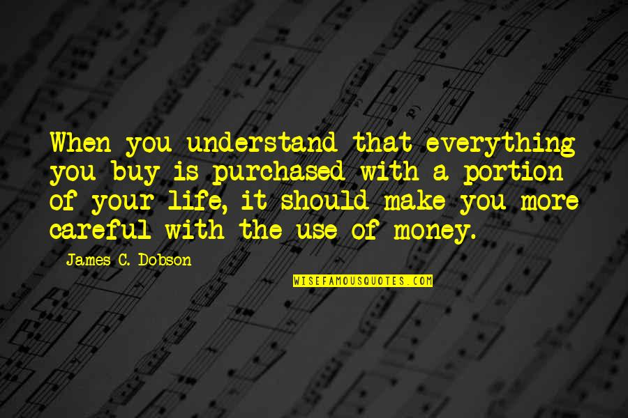 Make Your Money Quotes By James C. Dobson: When you understand that everything you buy is
