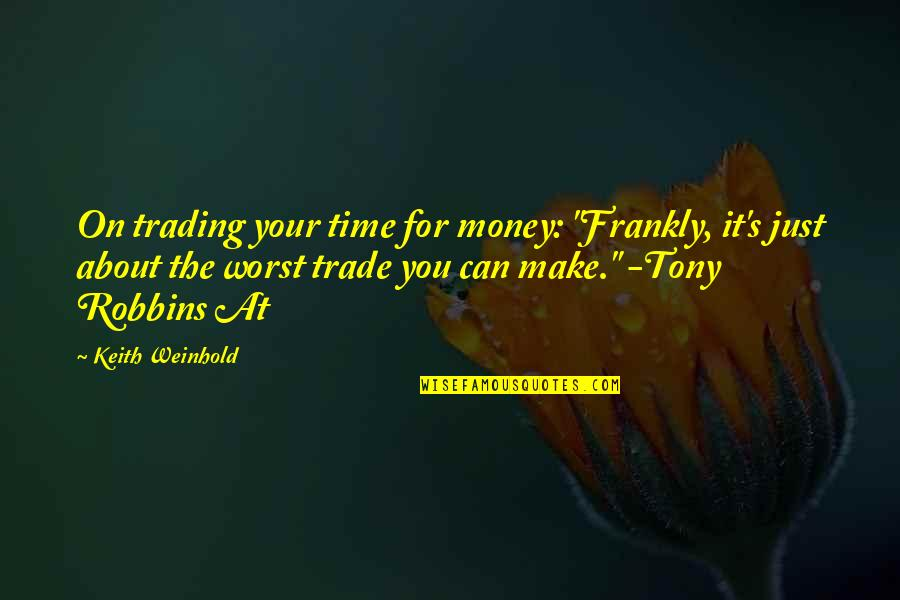 "Make Your Money Quotes By Keith Weinhold: On trading your time for money: ""Frankly, it's"