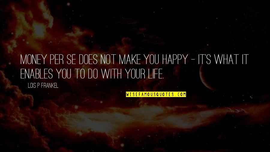 Make Your Money Quotes By Lois P Frankel: Money per se does not make you happy