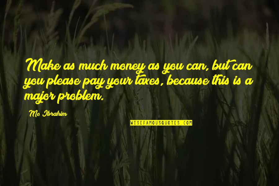 Make Your Money Quotes By Mo Ibrahim: Make as much money as you can, but