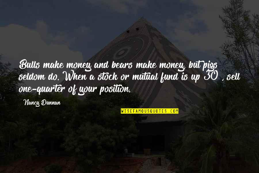 Make Your Money Quotes By Nancy Dunnan: Bulls make money and bears make money, but