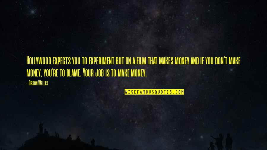 Make Your Money Quotes By Orson Welles: Hollywood expects you to experiment but on a