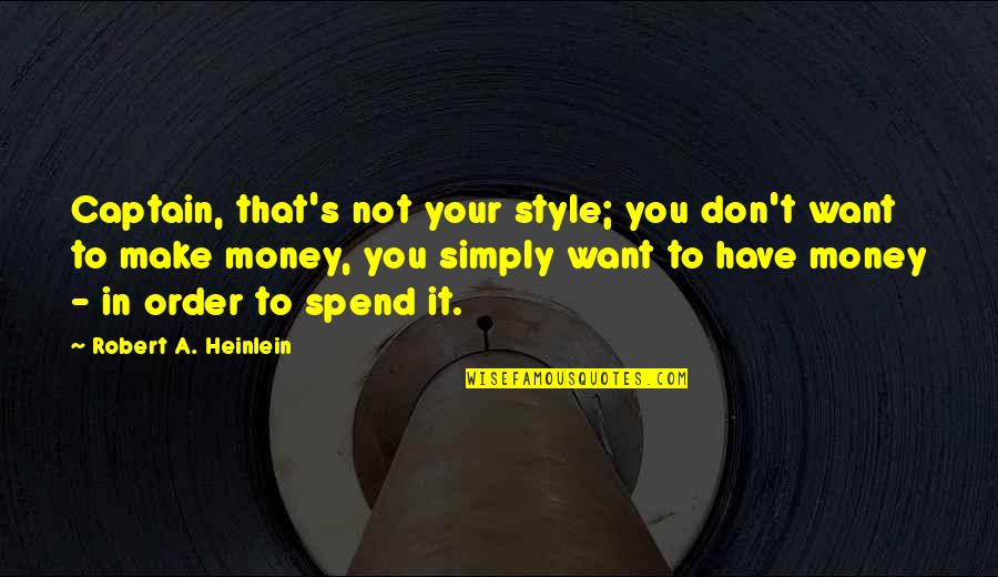 Make Your Money Quotes By Robert A. Heinlein: Captain, that's not your style; you don't want