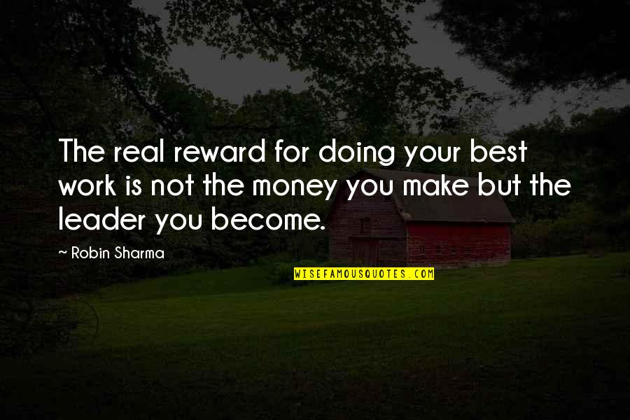 Make Your Money Quotes By Robin Sharma: The real reward for doing your best work