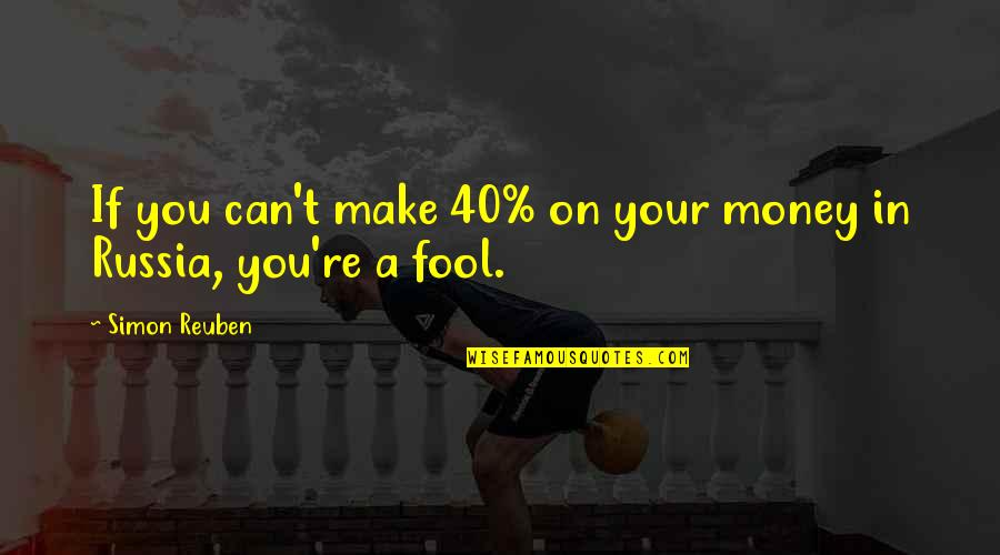 Make Your Money Quotes By Simon Reuben: If you can't make 40% on your money