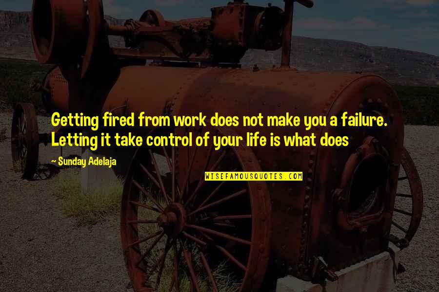 Make Your Money Quotes By Sunday Adelaja: Getting fired from work does not make you