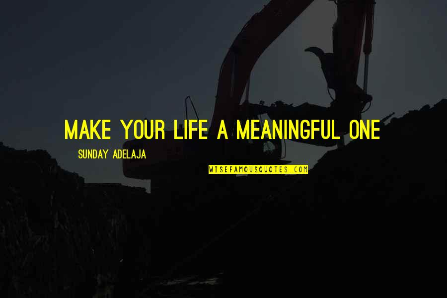 Make Your Money Quotes By Sunday Adelaja: Make your life a meaningful one