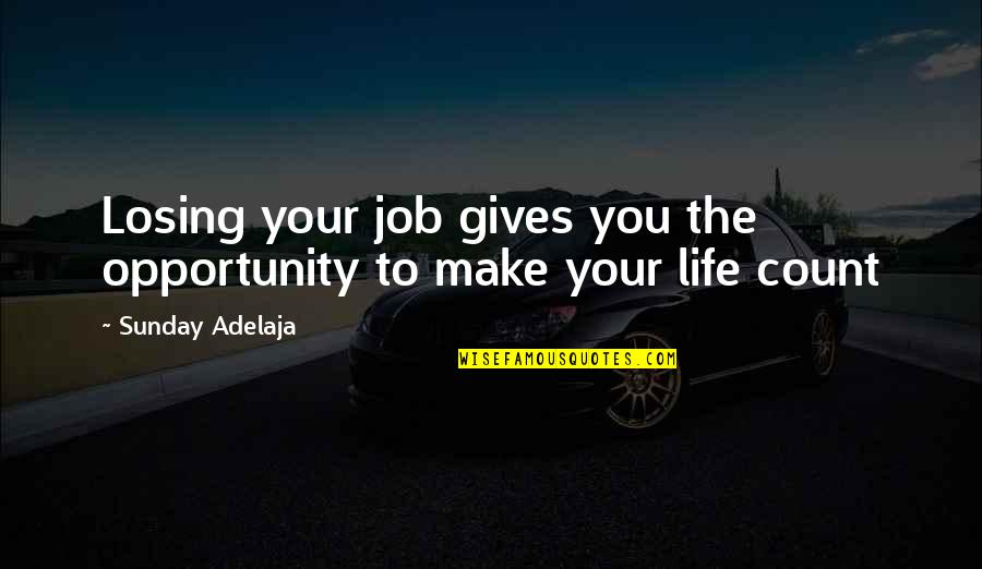 Make Your Money Quotes By Sunday Adelaja: Losing your job gives you the opportunity to