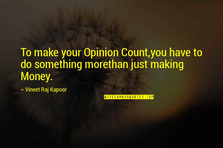 Make Your Money Quotes By Vineet Raj Kapoor: To make your Opinion Count,you have to do