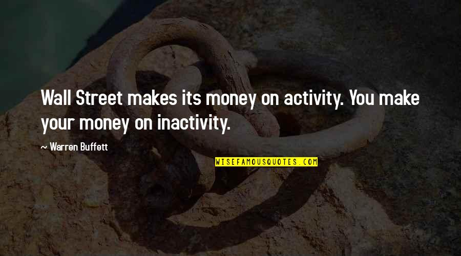 Make Your Money Quotes By Warren Buffett: Wall Street makes its money on activity. You