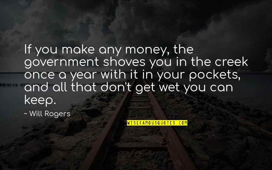 Make Your Money Quotes By Will Rogers: If you make any money, the government shoves