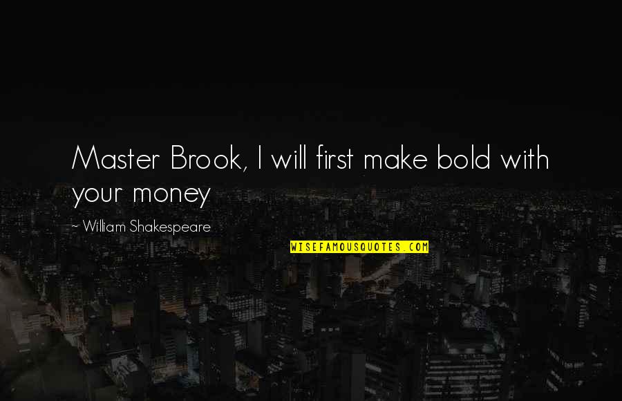 Make Your Money Quotes By William Shakespeare: Master Brook, I will first make bold with