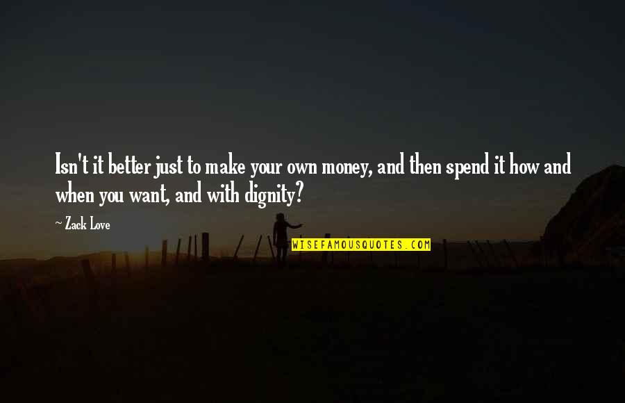 Make Your Money Quotes By Zack Love: Isn't it better just to make your own