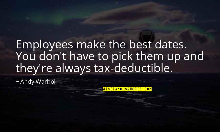 Make Your Own Business Quotes By Andy Warhol: Employees make the best dates. You don't have