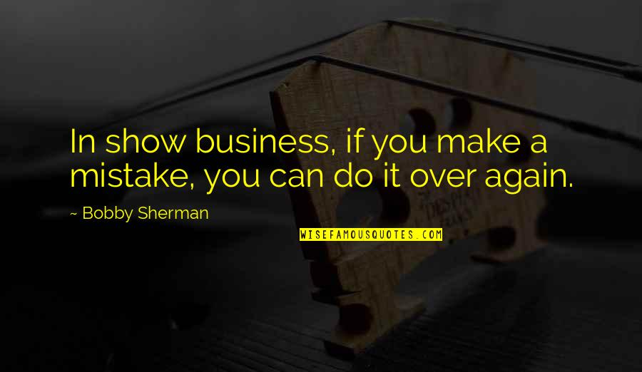 Make Your Own Business Quotes By Bobby Sherman: In show business, if you make a mistake,